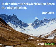 In der Mitte von Schwierigkeiten liegen die Möglichkeiten - Albert Einstein