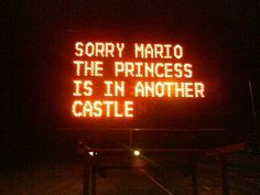 funny signs, funny photos, hacked street signs, sorry mario the princess is in another castle Neon Aesthetic, Orange Aesthetic, Aesthetic Memes, Rita Wainer, Top 20 Funniest, Neon Quotes, Art Quotes, Inspirational Quotes, Construction Signs