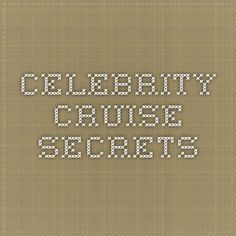 awesome Celebrity Cruise Secrets