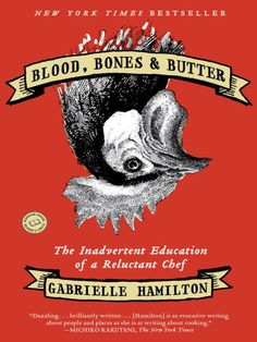 BEST SELLER! Blood, Bones and Butter: The Inadvertent Education of a Reluctant Chef / Gabrielle Hamilton ~ Blood, Bones & Butter follows an unconventional journey through the many kitchens Hamilton has inhabited through the years: the rural kitchen of her childhood; the kitchens of France, Greece, and Turkey, where she was often fed by complete strangers and learned the essence of hospitality; the soulless catering factories that helped pay the rent...