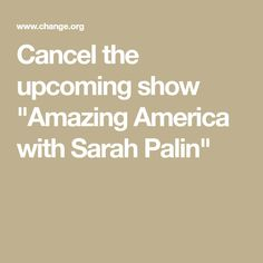 """Cancel the upcoming show """"Amazing America with Sarah Palin"""""""