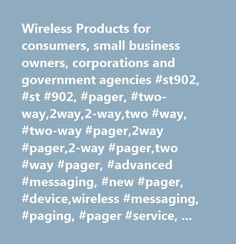 Wireless Products for consumers, small business owners, corporations and government agencies #st902, #st #902, #pager, #two-way,2way,2-way,two #way, #two-way #pager,2way #pager,2-way #pager,two #way #pager, #advanced #messaging, #new #pager, #device,wireless #messaging, #paging, #pager #service, #paging #service, #wireless #pagers, #pager #services, #arch #pager, #buy #pager, #nationwide #pager, #metrocall #pager, #alphanumeric #pager, #wireless #pager, #communication, #communications…