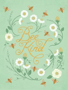 """Bee Kind"" print by Robert Zangrillo for ""Help Ink"" Bee Quotes, Spiritus, Bee Art, Bee Happy, Save The Bees, Bees Knees, Queen Bees, Bee Keeping, Typography"