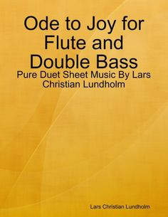 Buy Ode to Joy for Flute and Double Bass - Pure Duet Sheet Music By Lars Christian Lundholm by  Lars Christian Lundholm and Read this Book on Kobo's Free Apps. Discover Kobo's Vast Collection of Ebooks and Audiobooks Today - Over 4 Million Titles!