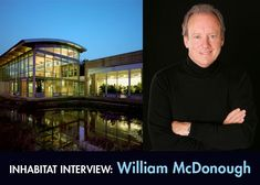 Green architect and co-author of the pivotal green design handbook Cradle to Cradle, William McDonough is one of the founders of the green design movement and one of the preeminent thought-leaders . Circular Economy, Design Movements, Architect House, New City, Big Picture, Worlds Of Fun, Sustainable Living, Sustainability, Interview