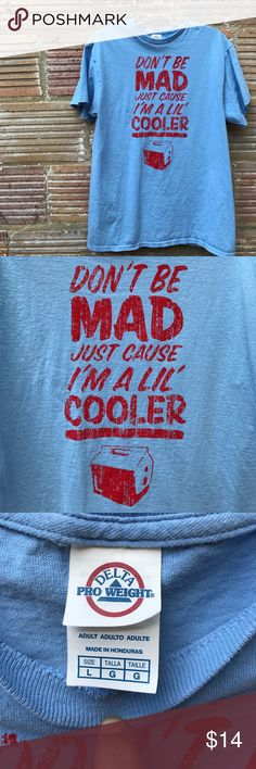 """""""Lil Cooler"""" Tee Sometimes tee shirts just crack me up - and this is one of them! Size L, washed and worn many times. Tops Tees - Short Sleeve"""
