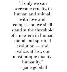 Jane Goodall quote. #humanity #human #animal
