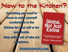 Are you lost in the Kitchen? Tired of eating out of take out containers? Away at school without a meal plan for the first time? Single Dad who never cooked before?  Looking for some comfort food?   Then Dining - Not Just Eating is the book for you.   By Robert Weisskopf and available in Kindle E-Book and Paperback.  You can find it from Amazon, Barnes & Noble, and CreateSpace at my blog along with all my other books...https://bobweisskopf.com/shop-for-my-books/