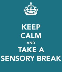 Keep calm and take a sensory break. YES!