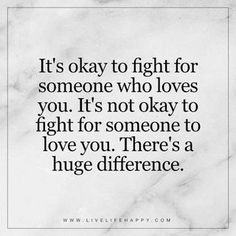 Deep Life Quote: It's okay to fight for someone who loves you. It's not okay to fight for someone to love you. There's a huge difference. – Unknown The post It's Okay to Fight for Someone Who Loves Yo