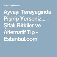 Ayvayı Tereyağında Pişirip Yerseniz... - Şifalı Bitkiler ve Alternatif Tıp - Estanbul.com
