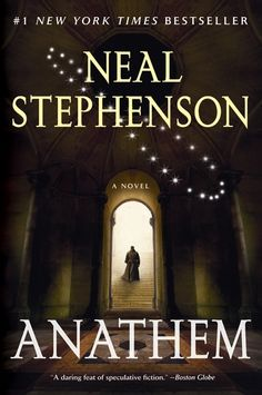 Neal Stephenson - Anathem (The best way I can describe this is, 'The history of science wrapped up in an interesting SF plot.')