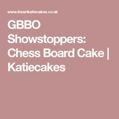 GBBO Showstoppers: Chess Board Cake | Katiecakes