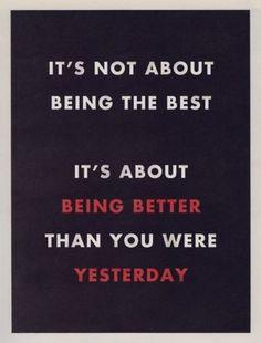 """""""No se trata de ser el mejor, se trata de ser mejor de lo que fuiste ayer"""""""