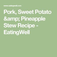 Pork, Sweet Potato & Pineapple Stew  Recipe - EatingWell