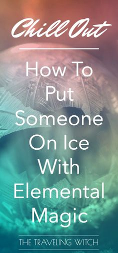 Chill Out: How To Put Someone On Ice With Elemental Magic // Witchcraft // The Traveling Witch