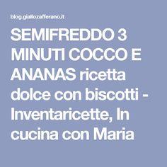 SEMIFREDDO 3 MINUTI COCCO E ANANAS ricetta dolce con biscotti - Inventaricette, In cucina con Maria