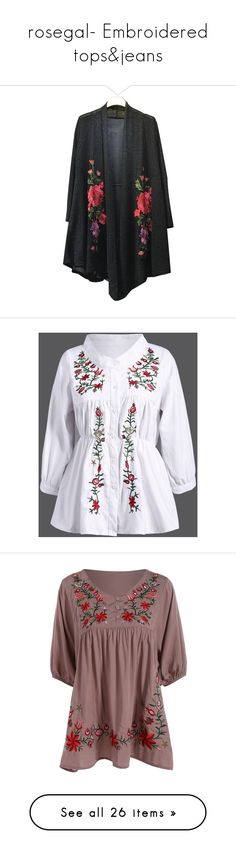 """""""rosegal- Embroidered tops&jeans"""" by fshionme ❤ liked on Polyvore featuring tops, cardigans, rosegal, jackets, outerwear, cardigan top, cardigan kimono, kimono cardigan, kimono top and blouses"""