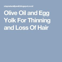 Olive Oil and Egg Yolk For Thinning and Loss Of Hair