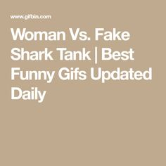 Woman Vs. Fake Shark Tank   Best Funny Gifs Updated Daily