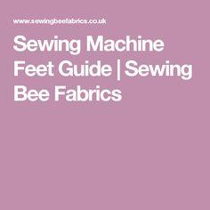 Sewing Machine Feet Guide | Sewing Bee Fabrics