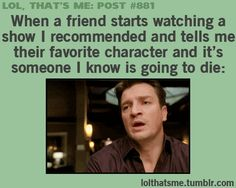 Nathan Fillion's face describes this the best.