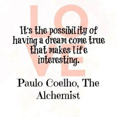 It's the possibility of having a dream come true that makes life interesting. - Paulo Coelho, The Alchemist