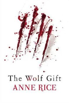 The Wolf Gift by Anne Rice.  Book Cover.