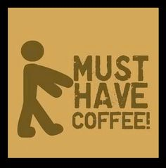 Must Have Coffee Yep!