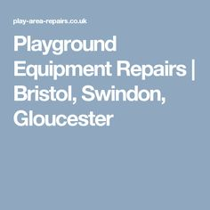 Playground Equipment Repairs | Bristol, Swindon, Gloucester