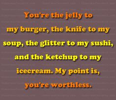 You're the jelly to my burger…