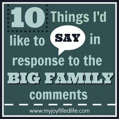 10 Things I'd Like to Say in Response to the BIG FAMILY Comments - yep, this pretty much sums it up. Mother Quotes, Mom Quotes, Quotable Quotes, Funny Quotes, Big Family Quotes, Family Humor, Parenting Websites, T Shirts With Sayings, Family Life
