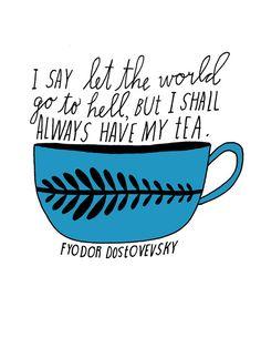 I shall always have my tea!