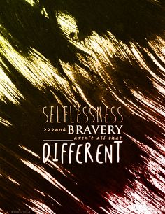 selflessness and bravery aren't all that different
