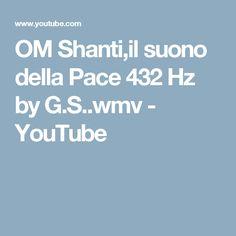 OM Shanti,il suono della Pace 432 Hz by G.S..wmv - YouTube