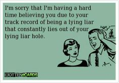 I'm sorry that I'm having a hard time believing you due to your track record of being a lying liar that constantly lies out of your lying liar hole.