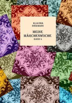 Meine Märchenwoche Band 4: sieben Märchen in Reimen nacherzählt von Klaudia Diekmann, http://www.amazon.de/dp/B00ELUWGES/ref=cm_sw_r_pi_dp_.avIub0HP65YA