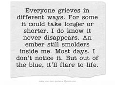 Grief... an ember still smolders inside me.