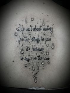 Raindrops Tattoo ~ by Mike ~ Life isn't about waiting for the storm to pass, it's learning to dance in the rain-  SO TRUE TO HAVE THE COURAGE DESPITE IT ALL AND ENJOY! Description from pinterest.com. I searched for this on bing.com/images