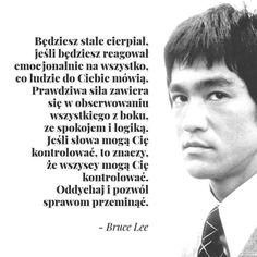 Spójrz z boku i nie daj się kontrolować. True Quotes, Words Quotes, Wise Words, Motivational Quotes, Inspirational Quotes, Swimming Motivation, Ways To Be Happier, Unique Quotes, Bruce Lee