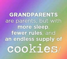 GrandParents Are Parents, But With More Sleep  Fewer Rules, And An Endless Supply Of Cookies!