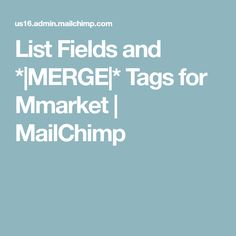 List Fields and *|MERGE|* Tags for Mmarket | MailChimp