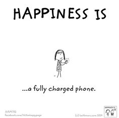 Happiness is a fully charged phone.