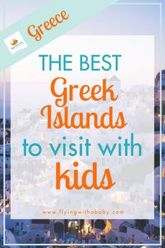 The Best Family Friendly Greek Islands - Flying With A Baby Greece is without doubt a fantastic place to visit with kids.Discover the best family friendly Greek islands & what they have to offer for kids of all ages. Greek Islands Vacation, Best Greek Islands, Greece Vacation, Greece Islands, Greece Travel, Greece Trip, Travel With Kids, Family Travel, Family Vacation Destinations