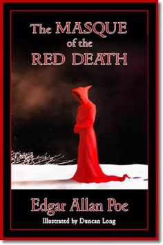 The Masque of the Red Death Edgar Allan Poe The Red Death is the name given to the plague. An outbreak of Red Death,a plague of terrible violence,hits the country.The Red Death is named after the acute pain and blood seeps through the pores of the skin, ... - See more at: http://classicalnovels.blogspot.com/2015/02/the-masque-of-red-death-edgar-allan-poe.html