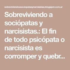 Sobreviviendo a sociópatas y narcisistas.: El fin de todo psicópata o narcisista es corromper y quebrar todos los límites personales..