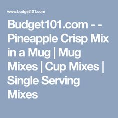 Budget101.com - - Pineapple Crisp Mix in a Mug | Mug Mixes | Cup Mixes | Single Serving Mixes