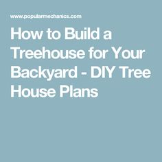 How to Build a Treehouse for Your Backyard - DIY Tree House Plans