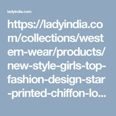 https://ladyindia.com/collections/western-wear/products/new-style-girls-top-fashion-design-star-printed-chiffon-long-sleeve-casual-blouse
