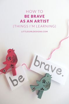 How to Be Brave as an Artist - it takes courage to follow your creative dreams and to share your work with others. I'm sharing some tips that I've learned (and am learning) in growing in courage as an artist. @littlegirldesigns.com